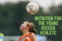 Nutrition for the Young Soccer Athlete
